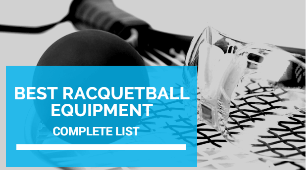 b728ac84703 Best Racquetball Equipment - Complete List And Reviews 2019